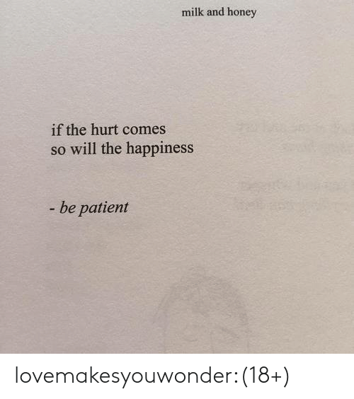Tumblr, Blog, and Patient: milk and honey  if the hurt comes  so will the happiness  - be patient lovemakesyouwonder:(18+)