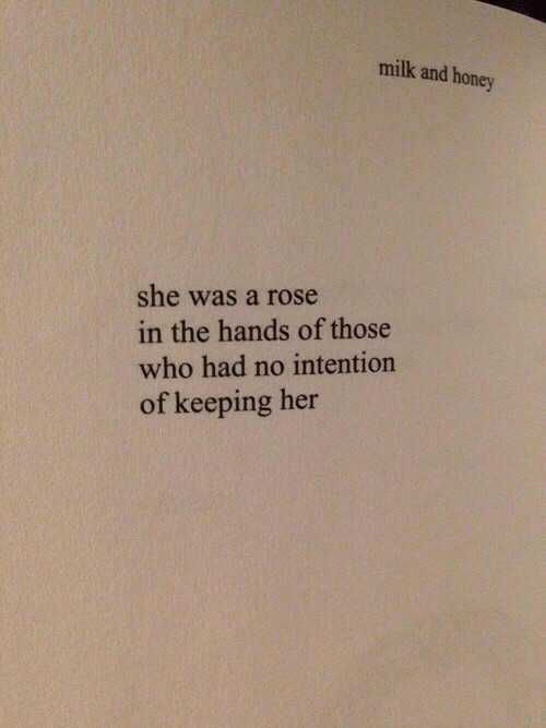Rose, Her, and Honey: milk and honey  she was a rose  in the hands of those  who had no intention  of keeping her