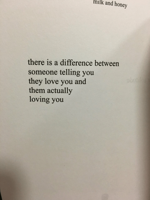 Love, Honey, and Milk: milk and honey  there is a difference betweern  someone telling you  they love you and  them actually  loving you