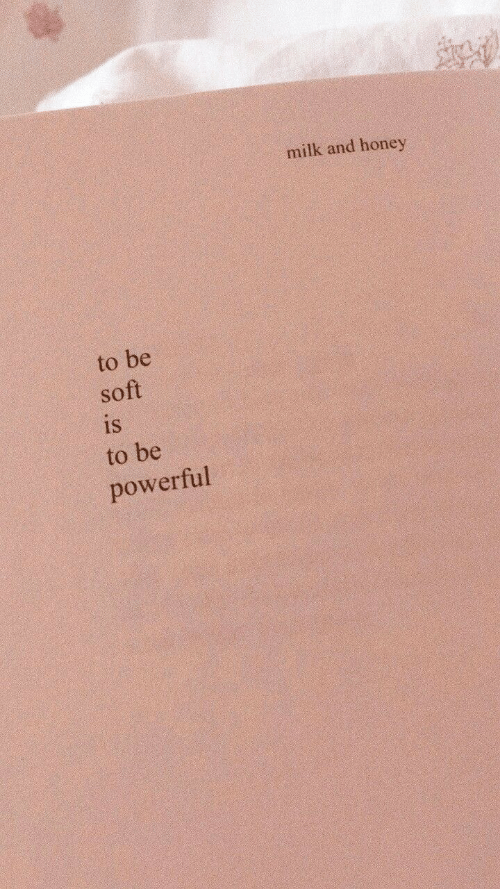 Powerful, Honey, and Milk: milk and honey  to be  soft  is  to be  powerful