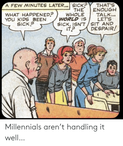 Aren: Millennials aren't handling it well…