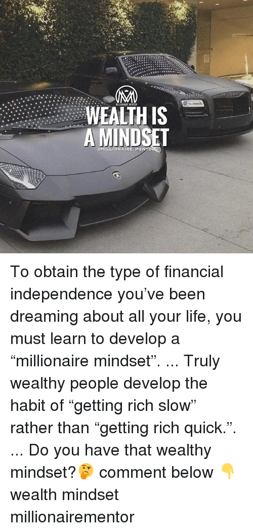 """Habited: MILLIONAIRE MENTOR  WEALTH IS  A MINDSET  OMILLIONAIRE MENTO To obtain the type of financial independence you've been dreaming about all your life, you must learn to develop a """"millionaire mindset"""". ... Truly wealthy people develop the habit of """"getting rich slow"""" rather than """"getting rich quick."""". ... Do you have that wealthy mindset?🤔 comment below 👇 wealth mindset millionairementor"""