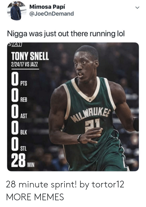 Dank, Lol, and Memes: Mimosa Papí  @JoeOnDemand  Nigga was just out there running lol  STAT  TONY SNELL  2/24/17 VS JAZZ  OPTS  REB  WILMALUKE  AST  BLK  STL  28  MIN  000 O0 28 minute sprint! by tortor12 MORE MEMES