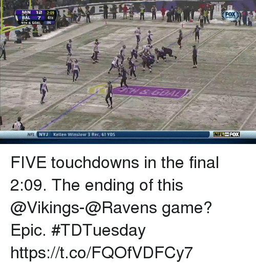 Memes, Game, and Goal: MIN 12 2:09  BAL 7 4TH /FE  4TH & GOAL :06  FOX  NFI  NYJ  Kellen Winslow 3 Rec, 61 YDS  NF FOX FIVE touchdowns in the final 2:09.   The ending of this @Vikings-@Ravens game?  Epic. #TDTuesday https://t.co/FQOfVDFCy7