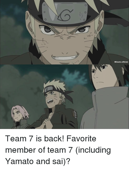 Memes, 🤖, and Yamato: Minato official Team 7 is back! Favorite member of team 7 (including Yamato and sai)?