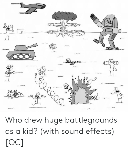 Mine, Who, and Sound: MINE  FIELD Who drew huge battlegrounds as a kid? (with sound effects) [OC]