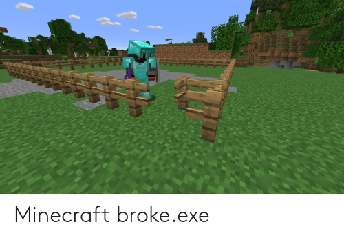 Exe: Minecraft broke.exe