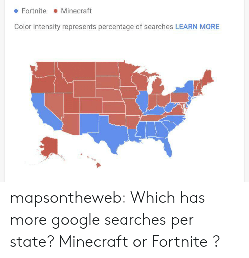 Zoom: Minecraft  Fortnite  Color intensity represents percentage of searches LEARN MORE mapsontheweb: Which has more google searches per state? Minecraft  or Fortnite ?