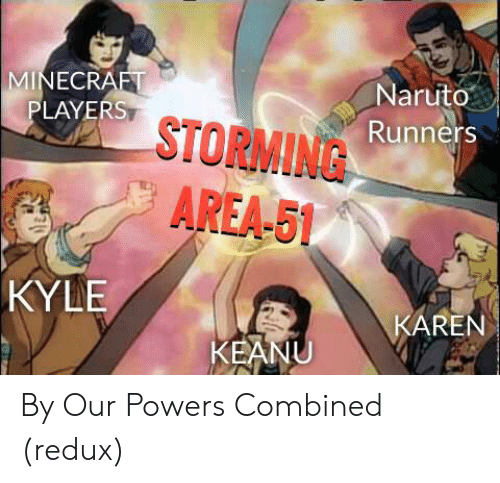 Minecraft, Naruto, and Reddit: MINECRAFT  PLAYERS  Naruto  STORMIN Runners  AREA-51  KYLE  KAREN  KEANU By Our Powers Combined (redux)