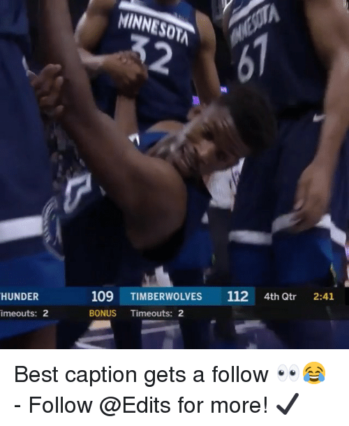 Memes, Best, and Minnesota: MINNESOTA  32  109 TIMBERWOLVES 112 4th Qtr 2:41  HUNDER  BONUS Timeouts: 2  imeouts: 2 Best caption gets a follow 👀😂 - Follow @Edits for more! ✔️