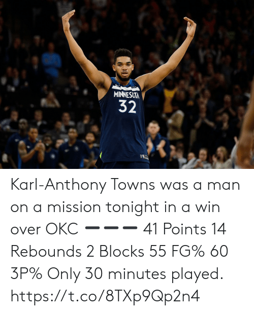Karl-Anthony Towns: MINNESUTM  32 Karl-Anthony Towns was a man on a mission tonight in a win over OKC ➖➖➖ 41 Points  14 Rebounds  2 Blocks 55 FG% 60 3P%   Only 30 minutes played. https://t.co/8TXp9Qp2n4