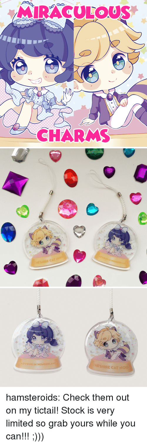Target, Tumblr, and Blog: MIRACULOUS  0  CHARMS   ADYBUGIN WONDERLAND  CHESHIRE CAT NOIR hamsteroids:  Check them out on my tictail! Stock is very limited so grab yours while you can!!! ;)))