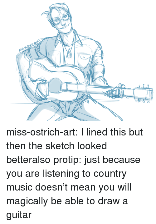 Music, Target, and Tumblr: miss-ostrich-art:  I lined this but then the sketch looked betteralso protip: just because you are listening to country music doesn't mean you will magically be able to draw a guitar