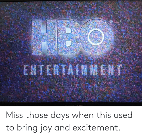 excitement: Miss those days when this used to bring joy and excitement.