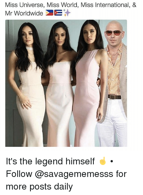 mr worldwide: Miss Universe, Miss World, Miss International, &  Mr Worldwide It's the legend himself ☝️ • Follow @savagememesss for more posts daily