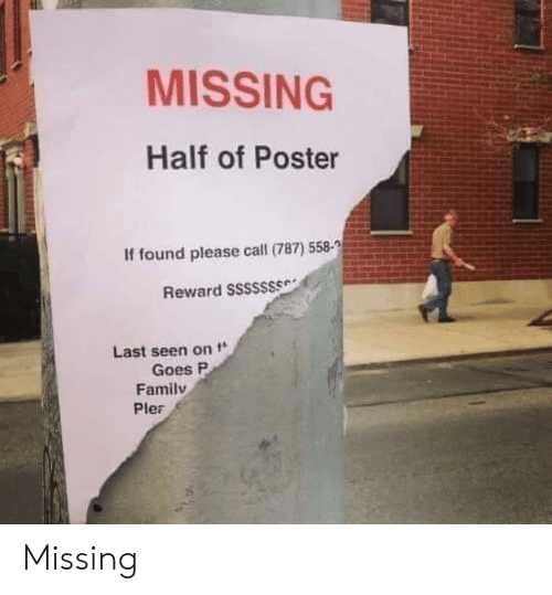 Family, Call, and Please: MISSING  Half of Poster  If found please call (787) 558-  Reward S$$$$$$  Last seen on  Goes P  Family  Ple Missing
