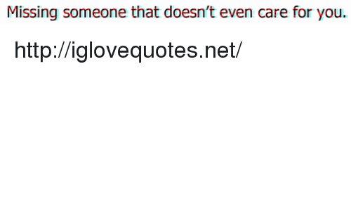 Http, Net, and You: Missing someone that doesn't even care for you. http://iglovequotes.net/