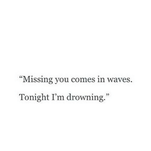 "Waves, You, and Drowning: ""Missing you comes in waves.  Tonight I'm drowning.""  5"