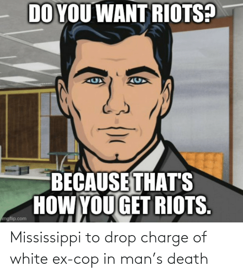 charge: Mississippi to drop charge of white ex-cop in man's death