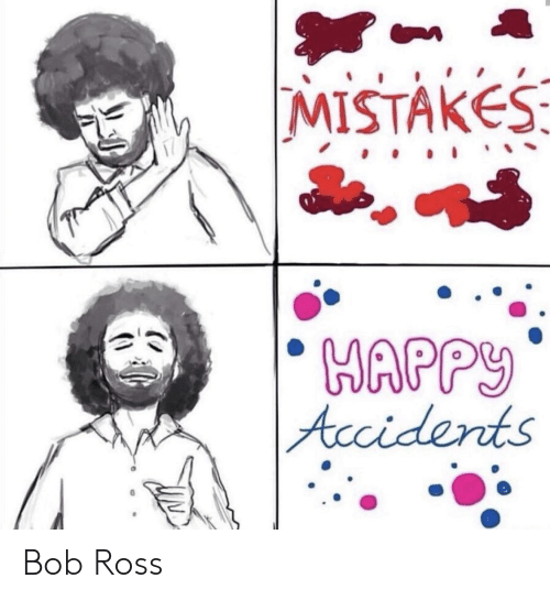 Bob Ross, Mistakes, and Ross: MISTAkES  Acci dernts Bob Ross