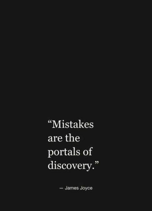 "discovery: ""Mistakes  are the  portals of  discovery.""  - James Joyce"