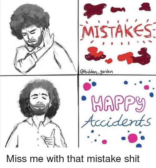 Miss Me With That: MISTAKES  @hidden-garden  Accidents Miss me with that mistake shit