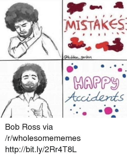 Bob Ross, Http, and Mistakes: MISTAKES  WAPPY Bob Ross via /r/wholesomememes http://bit.ly/2Rr4T8L