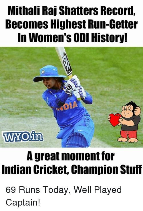indian cricket: Mithali Raj Shatters Record,  Becomes Highest Run-Getter  In Women's ODI History!  WYO.irn  A great moment for  Indian Cricket, Champion Stuf 69 Runs Today, Well Played Captain!