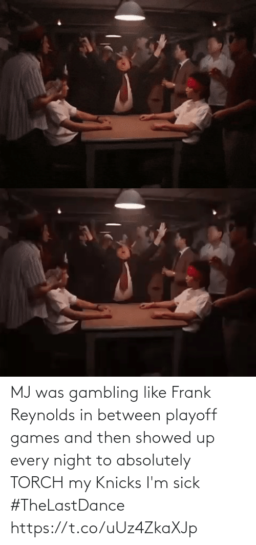 Sick: MJ was gambling like Frank Reynolds in between playoff games and then showed up every night to absolutely TORCH my Knicks I'm sick #TheLastDance https://t.co/uUz4ZkaXJp