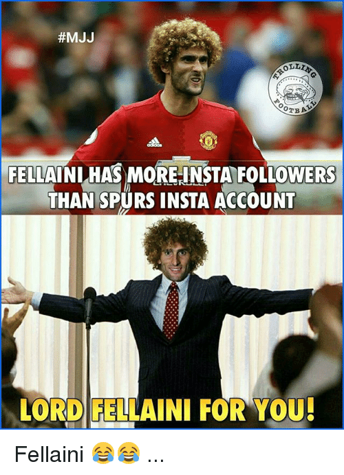 fellaini:  #MJJ  FELLAINI HAS MORE INSTA FOLLOWERS  THAN SPURS INSTA ACCOUNT  LORD FELLAINI FOR YOU Fellaini 😂😂 ...