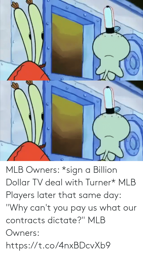 """Owners: MLB Owners: *sign a Billion Dollar TV deal with Turner*  MLB Players later that same day: """"Why can't you pay us what our contracts dictate?""""   MLB Owners:  https://t.co/4nxBDcvXb9"""