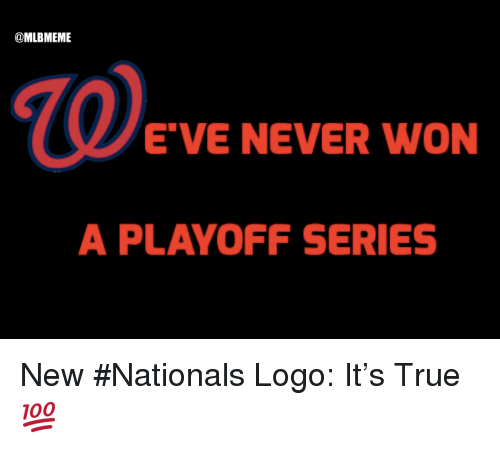 """nationals: @MLBMEME  E""""VE NEVER WON  A PLAYOFF SERIES New #Nationals Logo:  It's True 💯"""