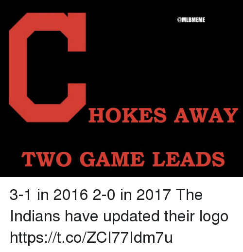 Memes, Game, and 🤖: @MLBMEME  HOKES AWAY  TWO GAME LEADS 3-1 in 2016 2-0 in 2017  The Indians have updated their logo https://t.co/ZCI77Idm7u