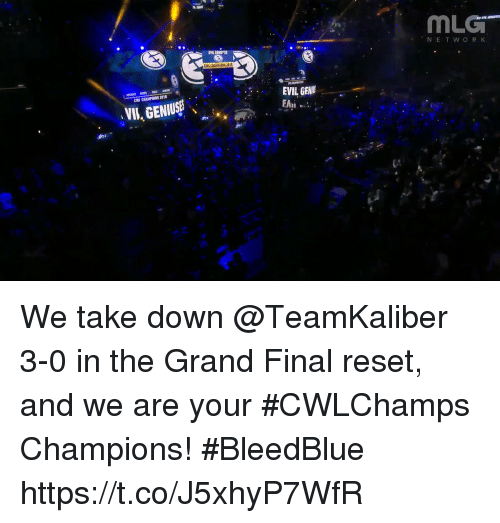 Memes, Mlg, and Grand: MLG  NETWOR K  EVIL GENU ES  EVIL GENI  EAni  CWI CHAMPIONS 2018  VII, GENTUS We take down @TeamKaliber 3-0 in the Grand Final reset, and we are your #CWLChamps Champions! #BleedBlue https://t.co/J5xhyP7WfR