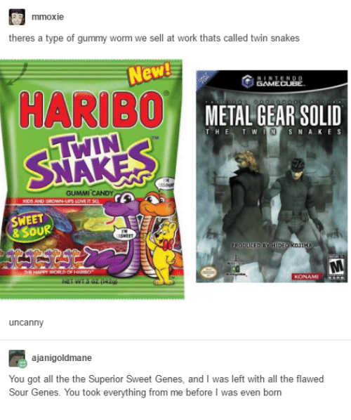 gummy worms: mmoxie  theres a type of gummy worm we sell at work thats called twin snakes  New  NTENDO  GAMECUBE.  HARIBO  METAL GEAR SOLID  IN SNAKES  THE  T W  GUMMI CANDY  SWEET  & SOUR  uncanny  ajanigoldmane  You got all the the Superior Sweet Genes, and I was left with all the flawed  Sour Genes. You took everything from me before I was even born