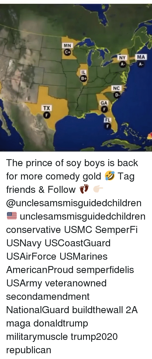 donaldtrump: MN  NY  A-  MA  A-  IL  NC  D-  GA  TX  FL The prince of soy boys is back for more comedy gold 🤣 Tag friends & Follow 👣 👉🏻 @unclesamsmisguidedchildren 🇺🇸 unclesamsmisguidedchildren conservative USMC SemperFi USNavy USCoastGuard USAirForce USMarines AmericanProud semperfidelis USArmy veteranowned secondamendment NationalGuard buildthewall 2A maga donaldtrump militarymuscle trump2020 republican