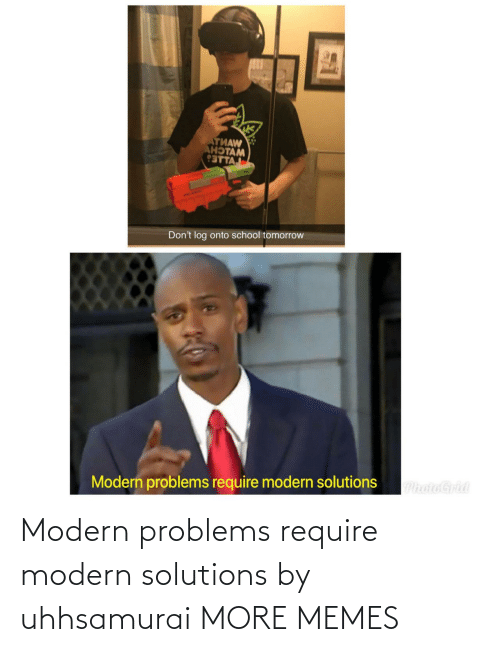 solutions: Modern problems require modern solutions by uhhsamurai MORE MEMES