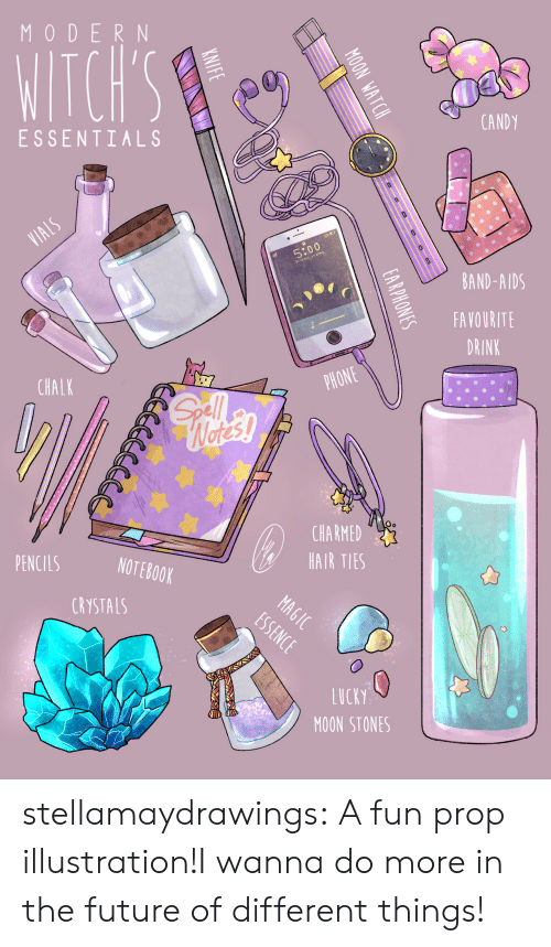 Ties: MODERN  WITCH'S  CANDY  ESSENTIALS  VIALS  5:00  DAY 27 APRIL  BAND-AIDS  FAVOURITE  DRINK  PHONE  CHALK  Gll  Wetes!  CHARMED  HAIR TIES  PENCILS  NOTEBOOK  MAGIC  ESSENCE  CRYSTALS  LUCKY  MOON STONES  ON WATCH  0  oD  EARPHONES  KNIFE stellamaydrawings:  A fun prop illustration!I wanna do more in the future of different things!