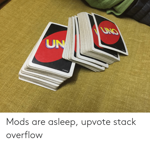 stack: Mods are asleep, upvote stack overflow