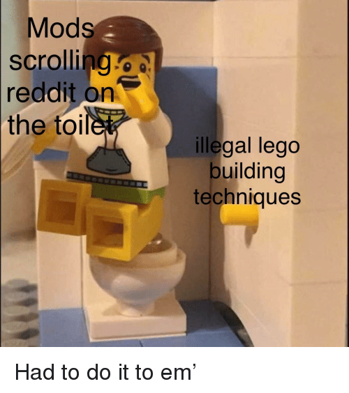 Mods Scrolling O Reddit on the Toile Illegal Lego Building