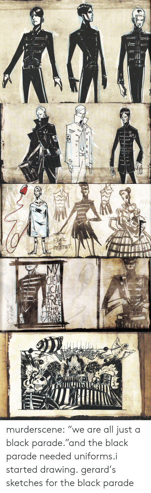 """We Are All: Mofhe  PEEFET   My  CHEM  ICAL  OM  MANCE  THE  BIACK  fPARANE  desatarardl  coloR murderscene:  """"we are all just a black parade.""""and the black parade needed uniforms.i started drawing. gerard's sketches for the black parade"""