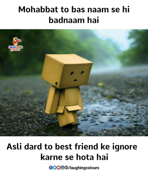 Best Friend, Best, and Indianpeoplefacebook: Mohabbat to bas naam se hi  badnaam hai  ING  Asli dard to best friend ke ignore  karne se hota hai  0o0/laughingcolours