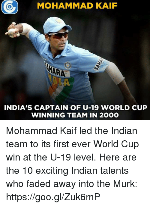 Fading Away: MOHAMMAD KAIF  INDIA'S CAPTAIN OF U-19 WORLD CUP  WINNING TEAM IN 2OOO Mohammad Kaif led the Indian team to its first ever World Cup win at the U-19 level.   Here are the 10 exciting Indian talents who faded away into the Murk: https://goo.gl/Zuk6mP