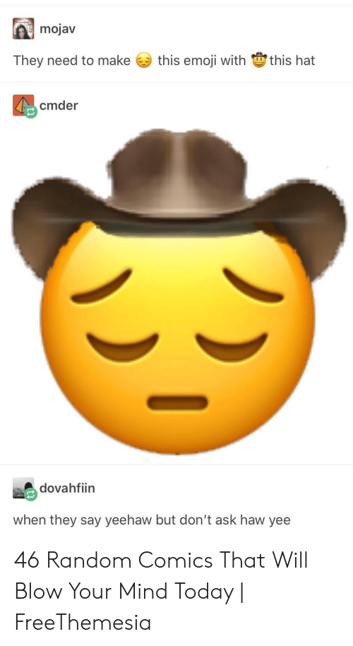 haw: mojav  this emoji with this hat  They need to make  cmder  dovahfiin  when they say yeehaw but don't ask haw yee 46 Random Comics That Will Blow Your Mind Today | FreeThemesia