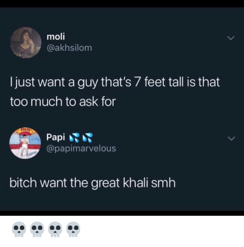 great khali: moli  @akhsilom  Ijust want a guy that's 7 feet tall is that  too much to ask for  Pani  @papimarvelous  bitch want the great khali smh 💀💀💀💀