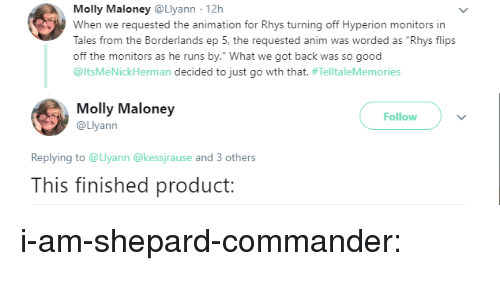 """Flips: Molly Maloney @Llyann 12h  When we requested the animation for Rhys turning off Hyperion monitors in  Tales from the Borderlands ep 5, the requested anim was worded as """"Rhys flips  off the monitors as he runs by."""" What we got back was so good  @itsMeNickherman decided to just go wth that. #Tel  ltaleMemories   Molly Maloney  @Llyann  Follow  Replying to @Llyann@kessjrause and 3 others  This finished product: i-am-shepard-commander:"""