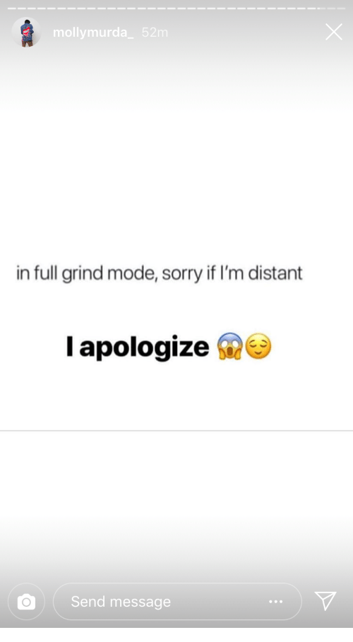 Sorry, Mode, and Full: mollymurda 52m  in full grind mode, sorry if I'm distant  I apologize s  Send message