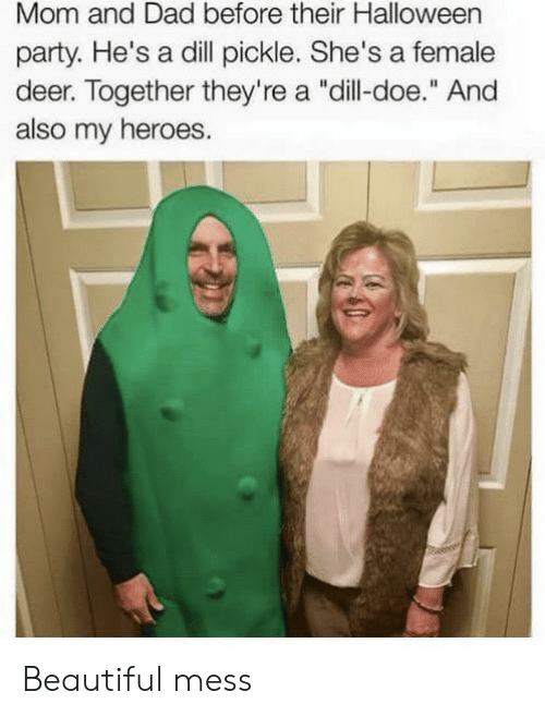 "doe: Mom and Dad before their Halloween  party. He's a dill pickle. She's a female  deer. Together they're a ""dill-doe."" And  also my heroes. Beautiful mess"