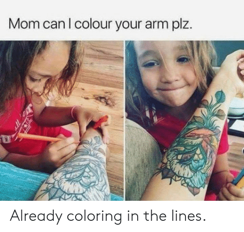 Dank, Mom, and 🤖: Mom can l colour your arm plz. Already coloring in the lines.
