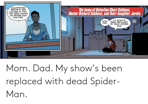 Dad: Mom. Dad. My show's been replaced with dead Spider-Man.